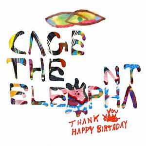 Cage The Elephant – Thank You, Happy Birthday
