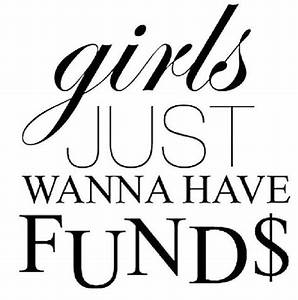 Girls Just Wanna Have Funds Pictures, Photos, and Images ...