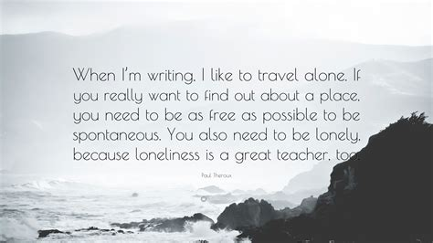 Paul Theroux Quote When Im Writing I Like To Travel