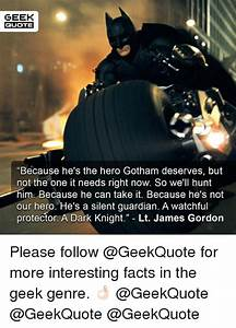 GEEK QUOTE Because He's the Hero Gotham Deserves but Not ...