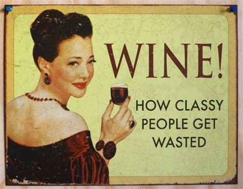 wine  classy people  wasted tin sign college humor