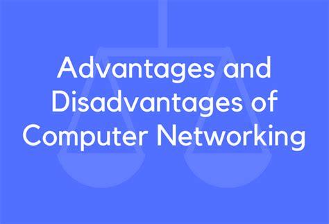 advantages  disadvantages  computer networking