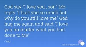 "God say ""I love you , son"" Me reply ""I hurt you so much ..."