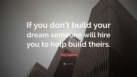 Build Your by Tony Gaskins Quote If You Don T Build Your Someone