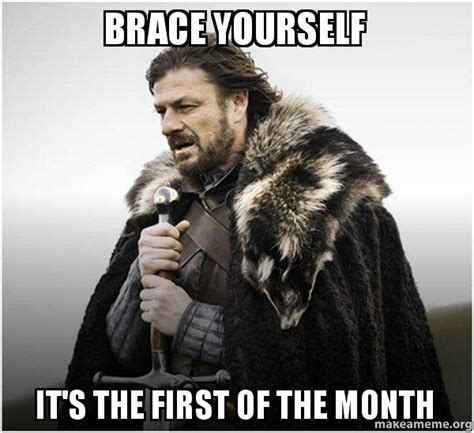 1st Of The Month Meme - brace yourself it s the first of the month brace yourself game of thrones meme make a meme