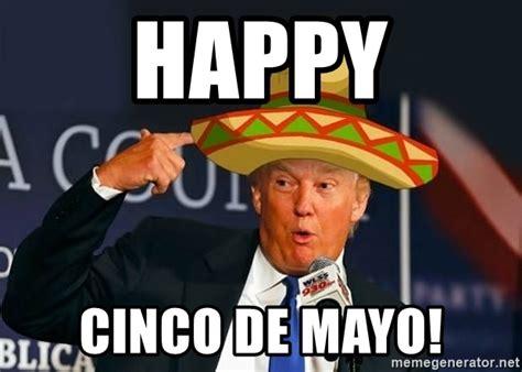 5 De Mayo Memes - happy cinco de mayo sombrero trump meme generator