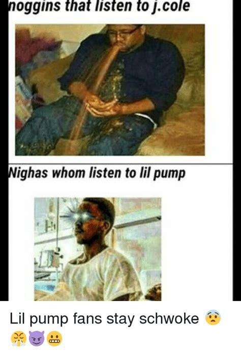 Lil Pump Memes - noggins that listen to j cole nighas whom listen to lil pump lil pump fans stay schwoke j