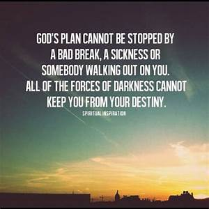 God's plan cannot be stopped by a bad break, A sickness or ...