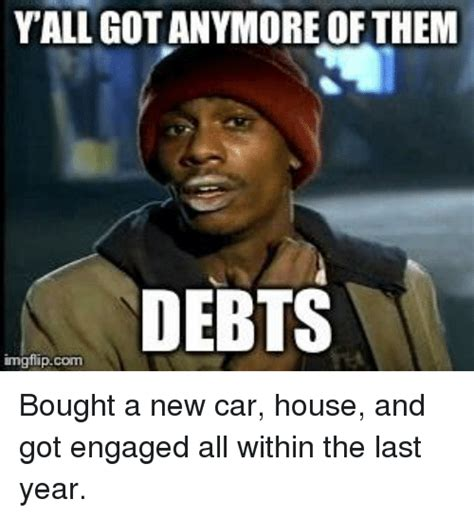 Yall Got Anymore Imgflip Yall Got Anymore Of Them Debts Imgflipcom House Meme On