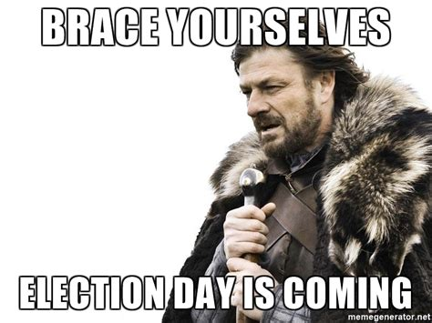 Brace Yourself Meme - brace yourselves election day is coming brace yourself meme generator