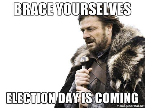 Brace Yourself Meme Generator - brace yourselves election day is coming brace yourself meme generator