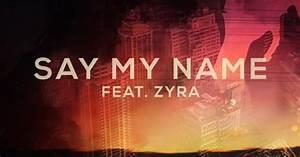 Say My Name : odesza say my name feat zyra pilerats ~ Eleganceandgraceweddings.com Haus und Dekorationen