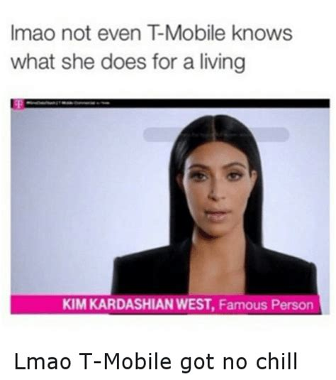 T Mobile Meme - imao not even tmobile knows what she does for a living kimkardashian west famous person lmao t