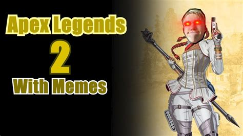 Apex Legends With Memes 2 Youtube