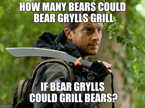 Bear Grylls Meme Generator - image tagged in bear grylls tongue twister pun imgflip