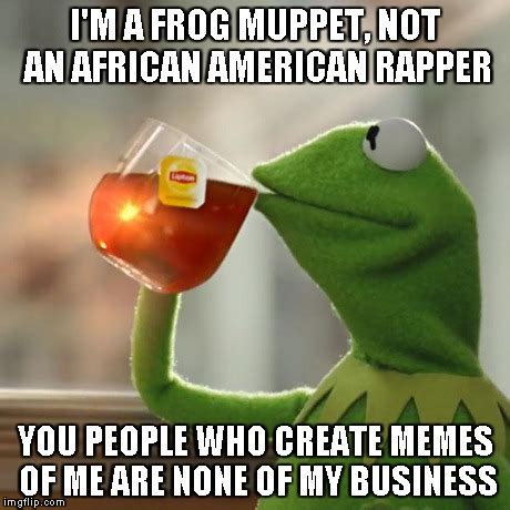 Create My Meme - but thats none of my business meme imgflip
