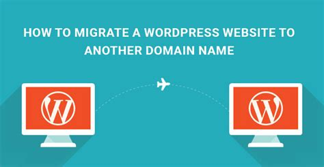 How To Migrate A Wordpress Website To Another Domain Name