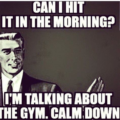 Friday Workout Meme - and i m out night guys back tomorrow friday doesn t mean take it easy get your ass to the