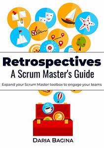 Retrospectives  A Scrum Master U0026 39 S Guide