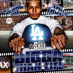 Young Dre The Truth - Bigga Than Life The Mixtape Hosted ...