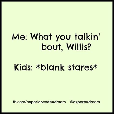 What You Talkin Bout Willis Meme - 25 best ideas about mothers day meme on pinterest work day humor funny mom humor and funny