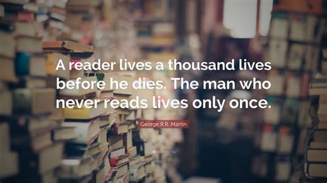 george rr martin quote  reader lives  thousand lives