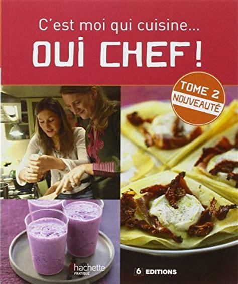 livre cuisine chef livre oui chef c 39 est moi qui cuisine tome 2