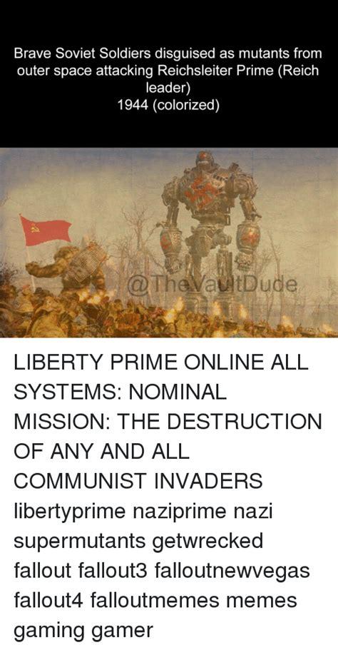 Liberty Prime Meme - 25 best memes about all systems nominal all systems nominal memes