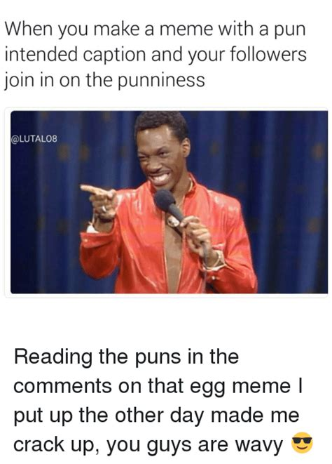 Caption Meme Maker - when you make a meme with a pun intended caption and your followers join in on the punniness a
