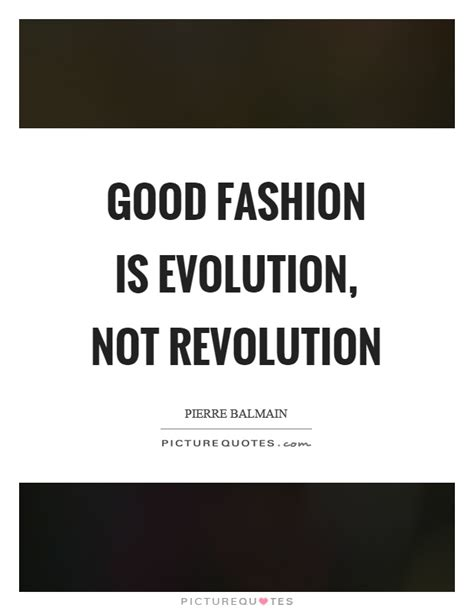 Good fashion is evolution not revolution | Picture Quotes