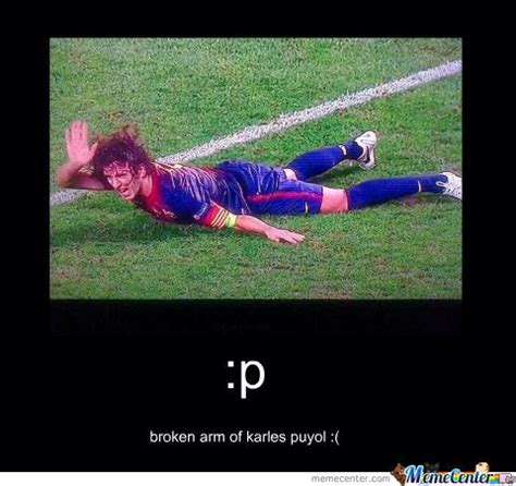 Broken Arm Meme - broken arm of puyol by mirallas1213 meme center