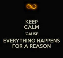 Keep Calm Everything Happens for a Reason