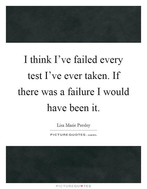 I Think I've Failed Every Test I've Ever Taken If There