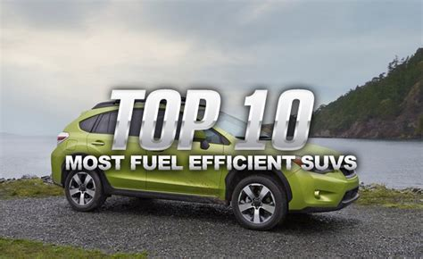 Most Gas Efficient Suv by Top 10 Most Fuel Efficient Suvs