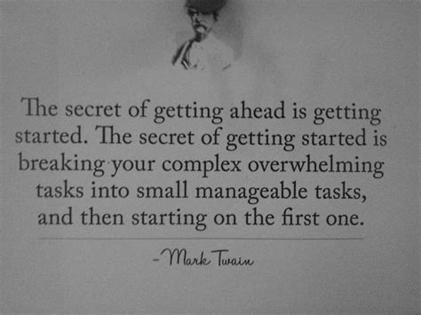 The Secret Of Getting Ahead Is Getting Started. The Secret