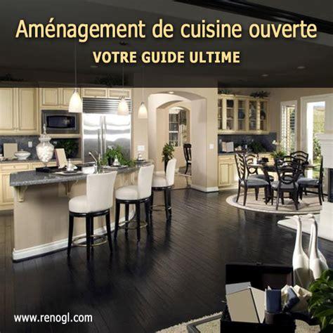 am agement de cuisine ouverte aménagement de cuisine ouverte votre guide ultime