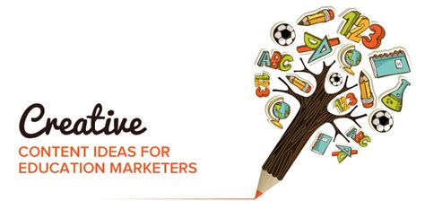 education marketing  ways creative content  generate