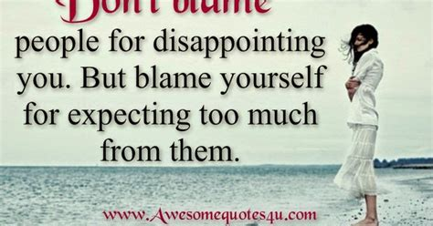 awesome quotes dont blame people  disappointing