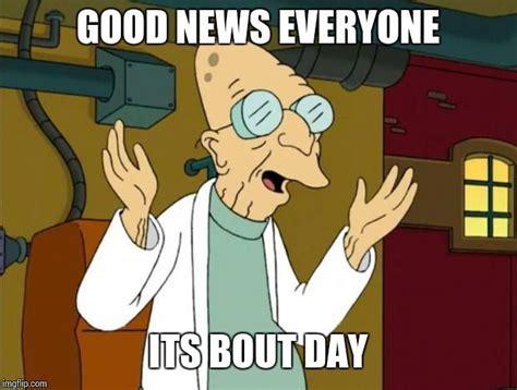 Professor Farnsworth Meme - professor farnsworth good news everyone imgflip