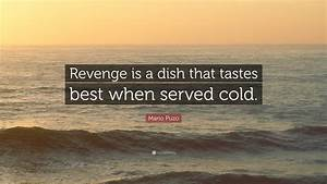 """Mario Puzo Quote: """"Revenge is a dish that tastes best when ..."""