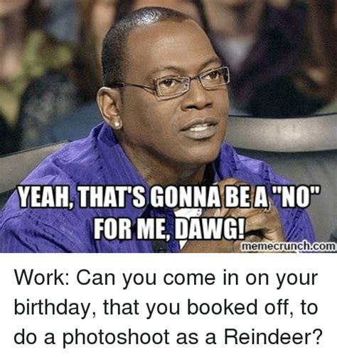 Yeah No Meme - yeah thats gonna bea no for me dawg memecrunchcom birthday meme on sizzle