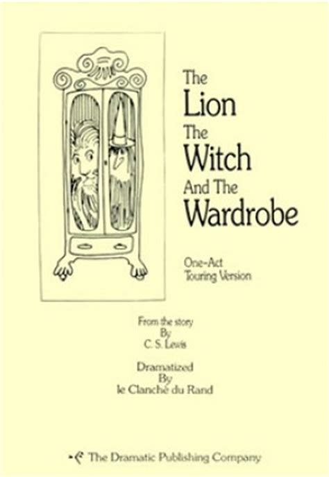The The Witch And The Wardrobe Text by C S Lewis The The Witch And The Wardrobe One Act