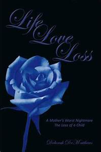 Life Love Loss: A Mother's Worst Nightmare The Loss of a ...
