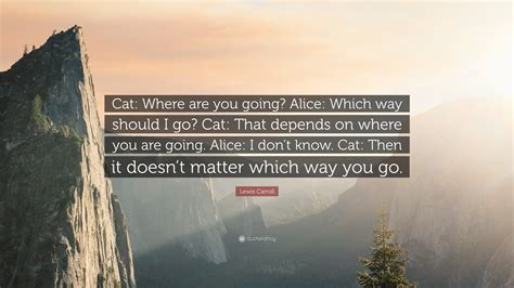 """Lewis Carroll Quote """"cat Where Are You Going? Alice"""