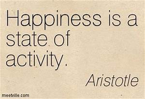#Happiness is a state of activity - #Aristotle | Quotes ...