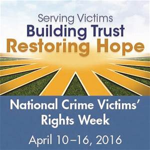 National Crime Victims' Rights Week: April 10-17, 2016 ...