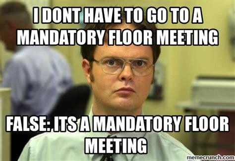 Meme Meeting - false it s a mandatory floor meeting