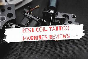 Best Coil Tattoo Machines Reviews  U0026 Guide For 2020