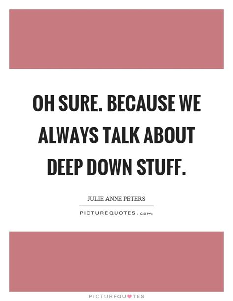 Deep Down Quotes  Deep Down Sayings  Deep Down Picture. Tattoo Quotes Portuguese. Nature Quotes Woods. Bible Quotes Dreams. Morning Quotes For Your Girlfriend. Quotes You Belong With Me. Instagram Quotes Tupac. Harry Potter Quotes About Books. Success Quotes After Failure