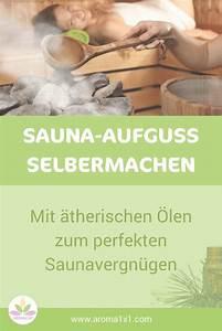 Saunaaufguss Selber Machen : sauna aufguss selbermachen mit therischen len zum perfekten saunavergn gen sauna ~ Watch28wear.com Haus und Dekorationen